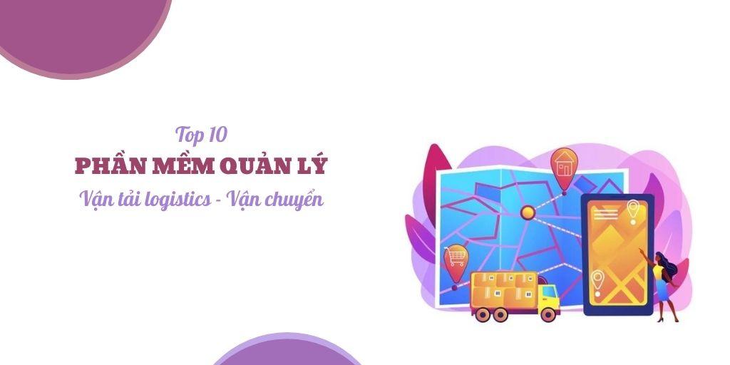 Top 10 phần mềm quản lý vận tải logistics - vận chuyển phổ biến